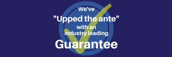Upping the ante with our industry leading guarantee!
